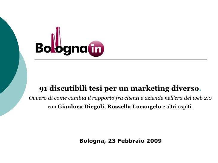 <ul><li>91 discutibili tesi per un marketing diverso . </li></ul><ul><li>Ovvero di come cambia il rapporto fra clienti e a...