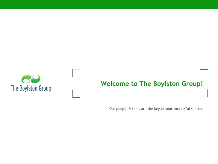 Welcome to The Boylston Group! Our people & tools are the key to your successful search.
