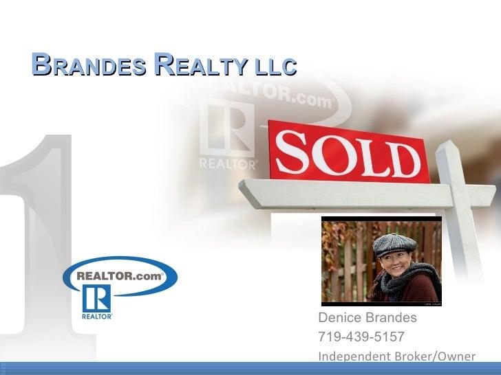 B RANDES  R EALTY LLC Denice Brandes 719-439-5157 Independent Broker/Owner