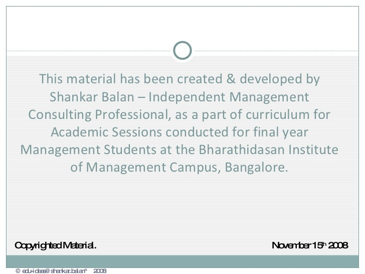 This material has been created & developed by Shankar Balan – Independent Management Consulting Professional, as a part of...