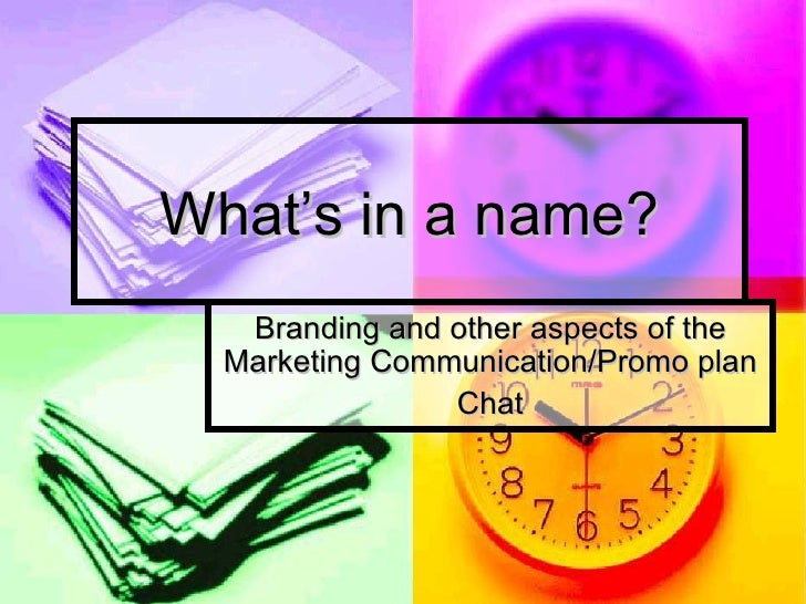What's in a name? Branding and other aspects of the Marketing Communication/Promo plan Chat