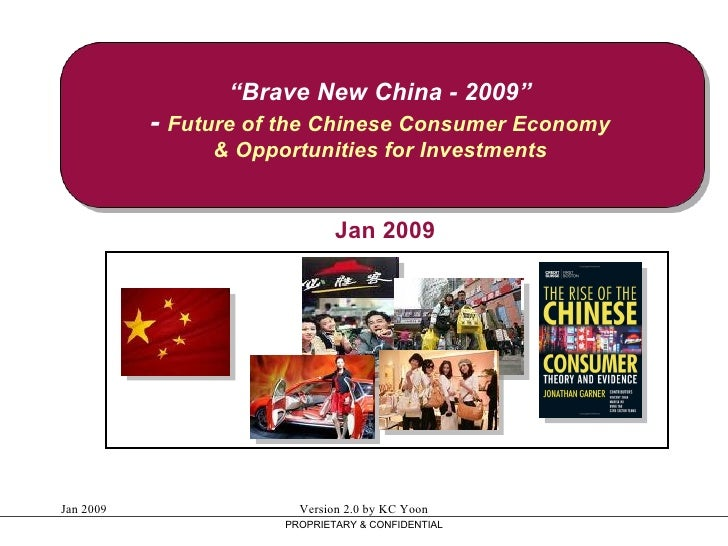 """"""" Brave New China - 2009"""" -  Future of the Chinese Consumer Economy & Opportunities for Investments PROPRIETARY & CONFIDEN..."""