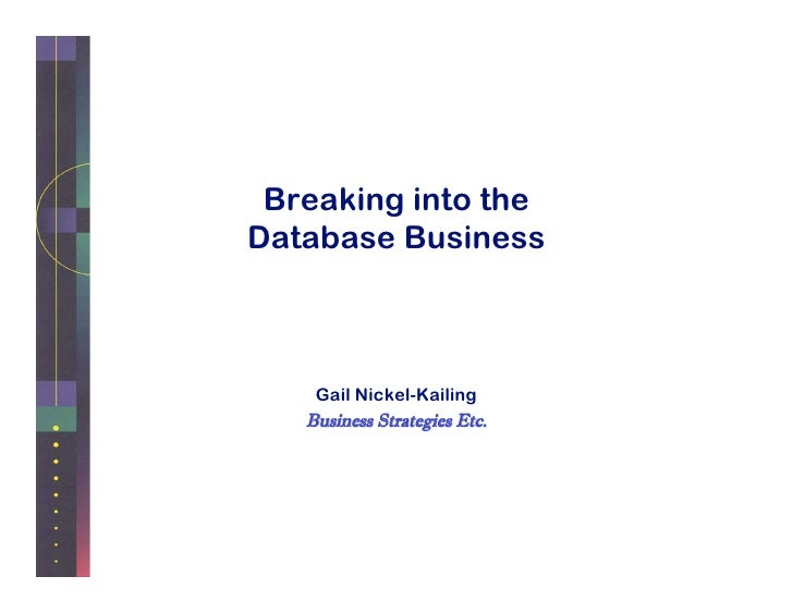 Breaking into the Database Business        Gail Nickel-Kailing    Business Strategies Etc.