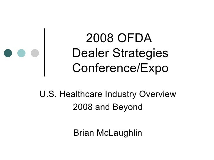 2008 OFDA  Dealer Strategies Conference/Expo U.S. Healthcare Industry Overview 2008 and Beyond Brian McLaughlin