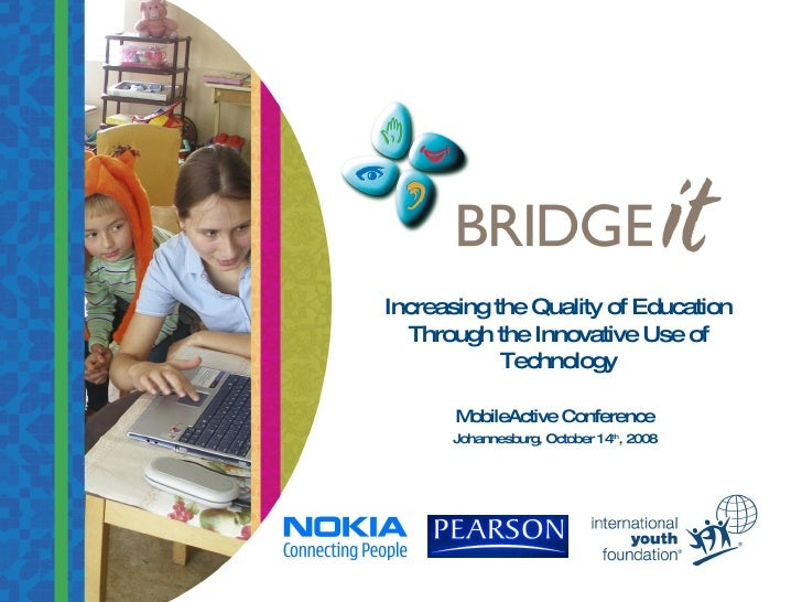Increasing the Quality of Education Through the Innovative Use of Technology MobileActive Conference Johannesburg, October...