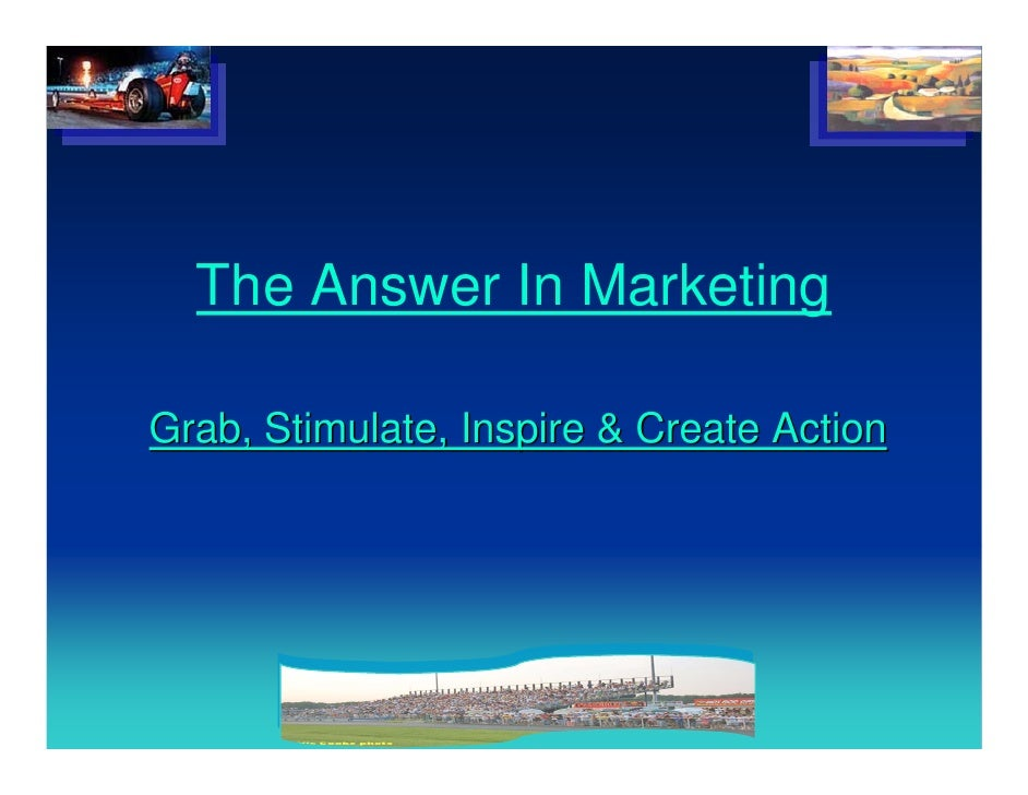 The Answer In Marketing  Grab, Stimulate, Inspire & Create Action
