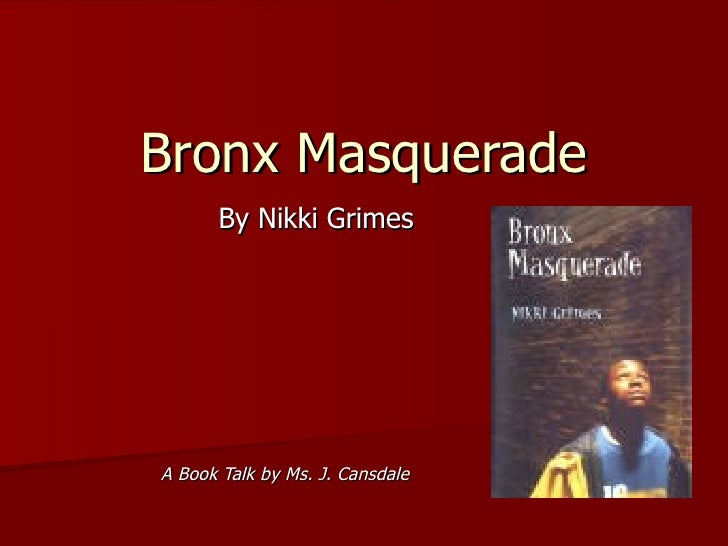 Bronx Masquerade By Nikki Grimes A Book Talk by Ms. J. Cansdale