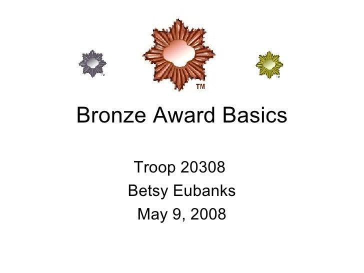 Bronze Award Basics Troop 20308  Betsy Eubanks May 9, 2008