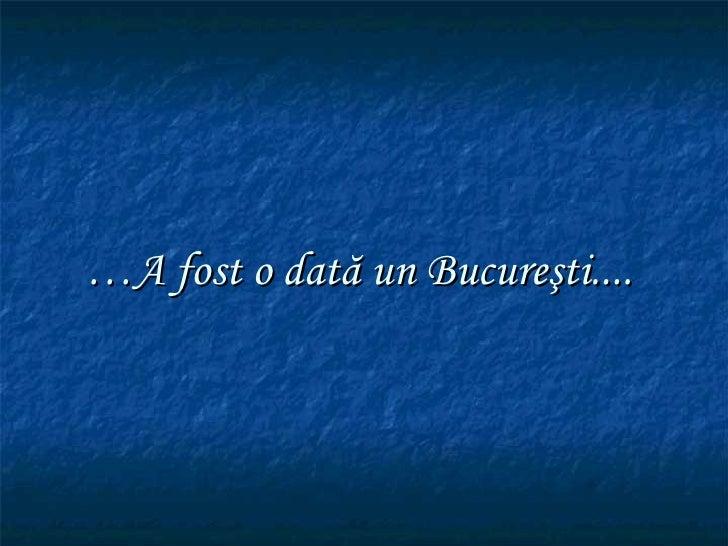 … A  fost o dată un Bucureşti....
