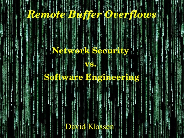 RemoteBufferOverflows       NetworkSecurity            vs.   SoftwareEngineering           David Klassen