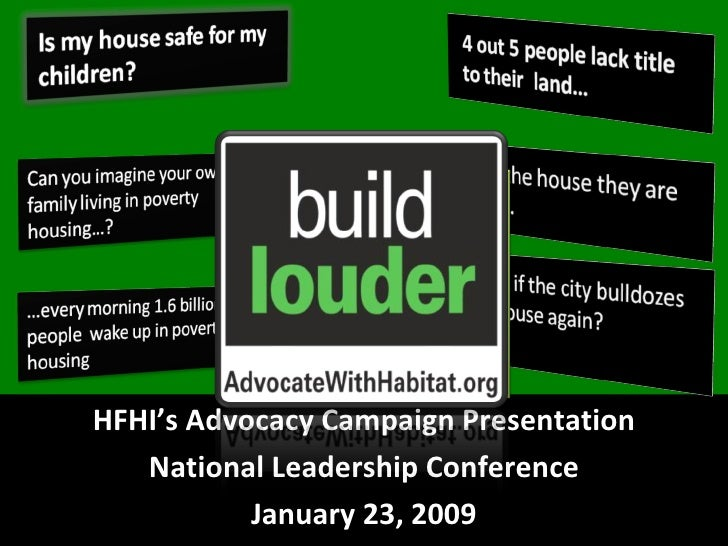 HFHI's Advocacy Campaign Presentation National Leadership Conference January 23, 2009 1.6 billion people live every day in...
