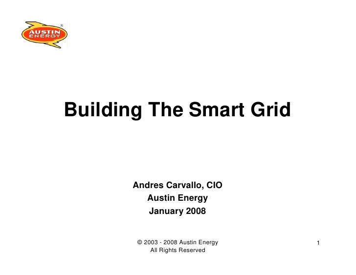 Building The Smart Grid         Andres Carvallo, CIO         Austin Energy          January 2008          © 2003 - 2008 Au...