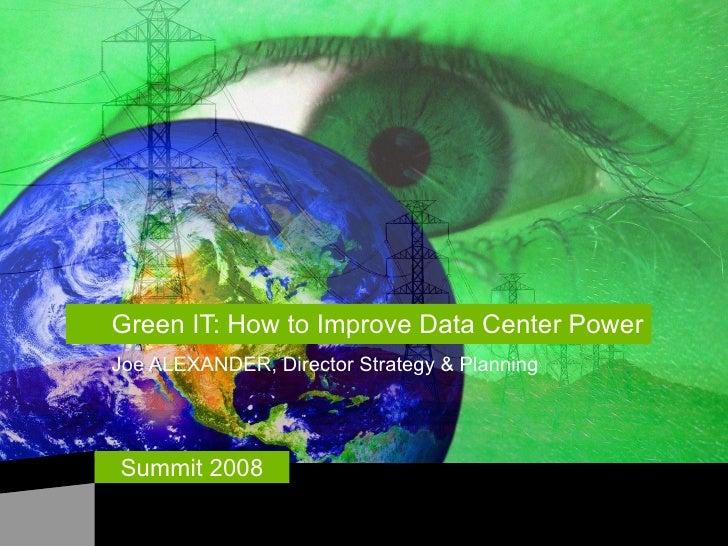 Green IT: How to Improve Data Center Power Joe ALEXANDER, Director Strategy & Planning