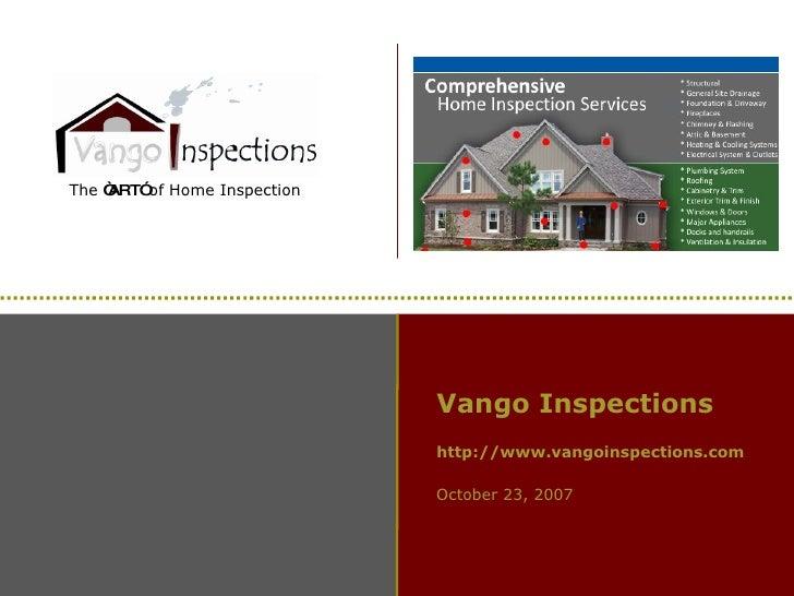 "October 23, 2007 Vango Inspections http://www.vangoinspections.com The  ""ART""  of Home Inspection"