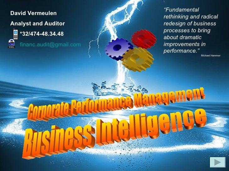 "Business Intelligence David Vermeulen  Analyst and Auditor *32/474-48.34.48 [email_address] "" Fundamental rethinking and r..."