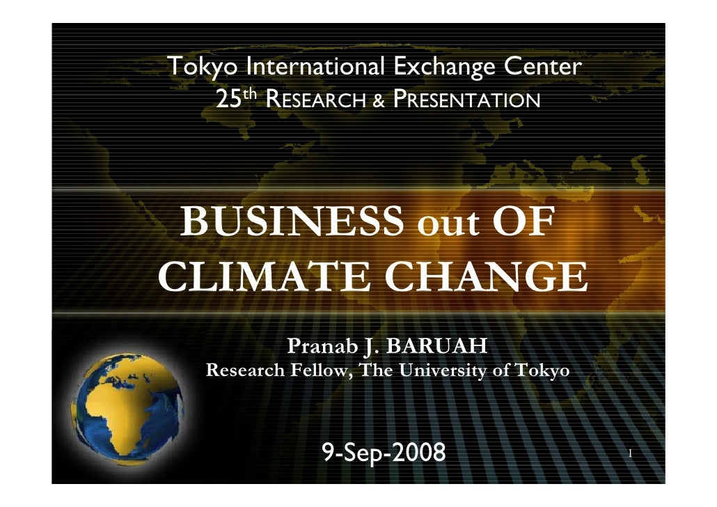 Tokyo International Exchange Center    25th RESEARCH & PRESENTATION     BUSINESS out OF CLIMATE CHANGE            Pranab J...