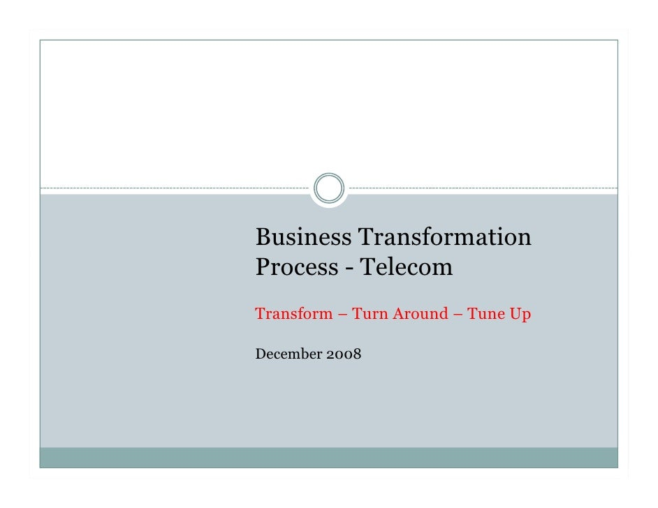 Business Transformation Process - Telecom Transform – Turn Around – Tune Up  December 2008