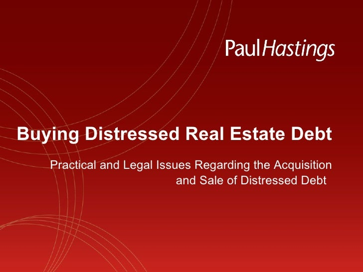 Buying Distressed Real Estate Debt Practical and Legal Issues Regarding the Acquisition and Sale of Distressed Debt