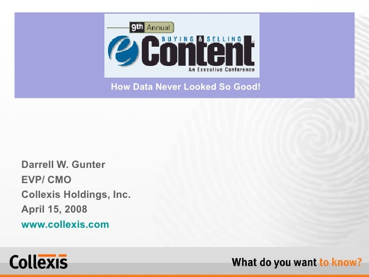 Darrell W. Gunter EVP/ CMO  Collexis Holdings, Inc. April 15, 2008  www.collexis.com   How Data Never Looked So Good!