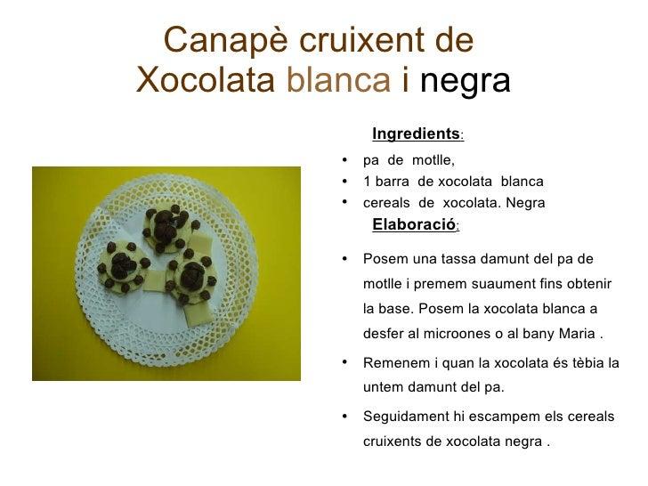 Canapè cruixent de  Xocolata  blanca  i  negra <ul><ul><li>Ingredients :   </li></ul></ul><ul><li>pa   de  motlle ,  </li>...