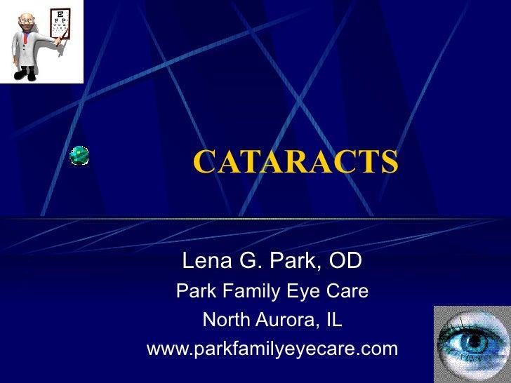 CATARACTS Lena G. Park, OD Park Family Eye Care North Aurora, IL www.parkfamilyeyecare.com