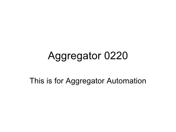Aggregator 0220 This is for Aggregator Automation