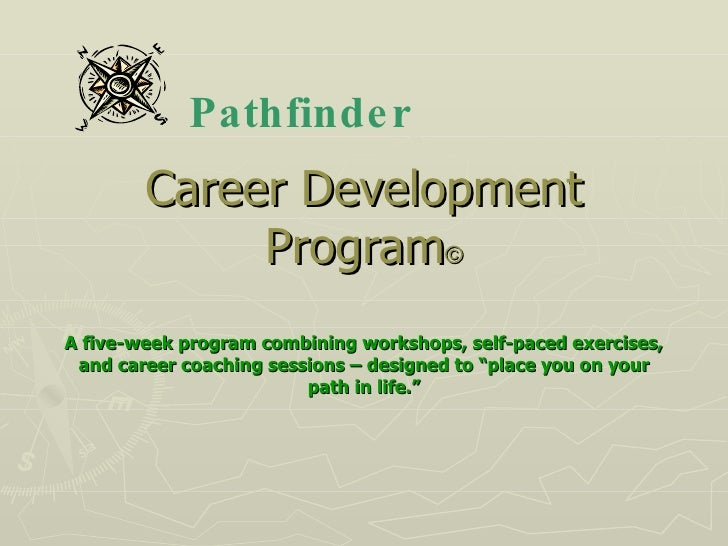 Career Development Program © A five-week program combining workshops, self-paced exercises, and career coaching sessions –...