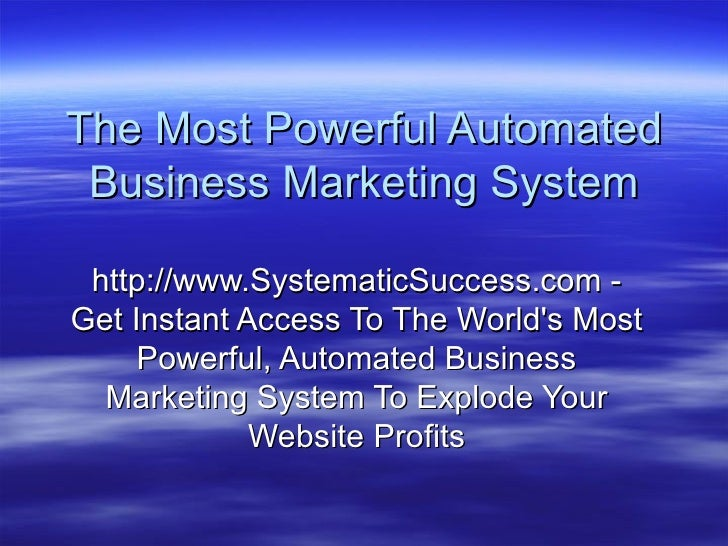 The Most Powerful Automated Business Marketing System http://www.SystematicSuccess.com - Get Instant Access To The World's...
