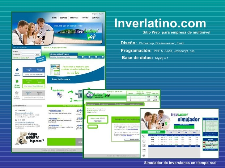 Inverlatino.com Diseño:   Photoshop, Dreamweaver, Flash Programación:   PHP 5, AJAX, Javascript, css  Base de datos:   Mys...