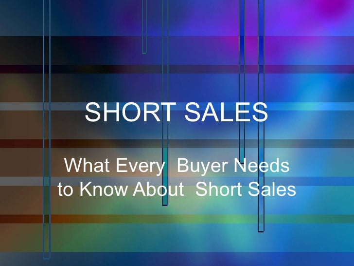 SHORT SALES What Every  Buyer Needs to Know About  Short Sales