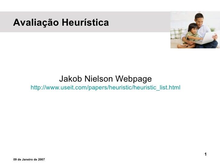 Jakob Nielson Webpage http://www.useit.com/papers/heuristic/heuristic_list.html 09 de Janeiro de 2007 Avaliação Heurística