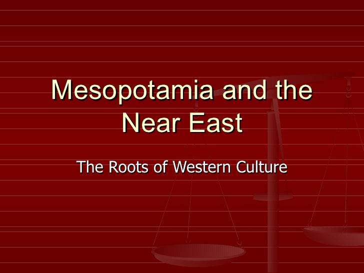 Mesopotamia and the Near East The Roots of Western Culture
