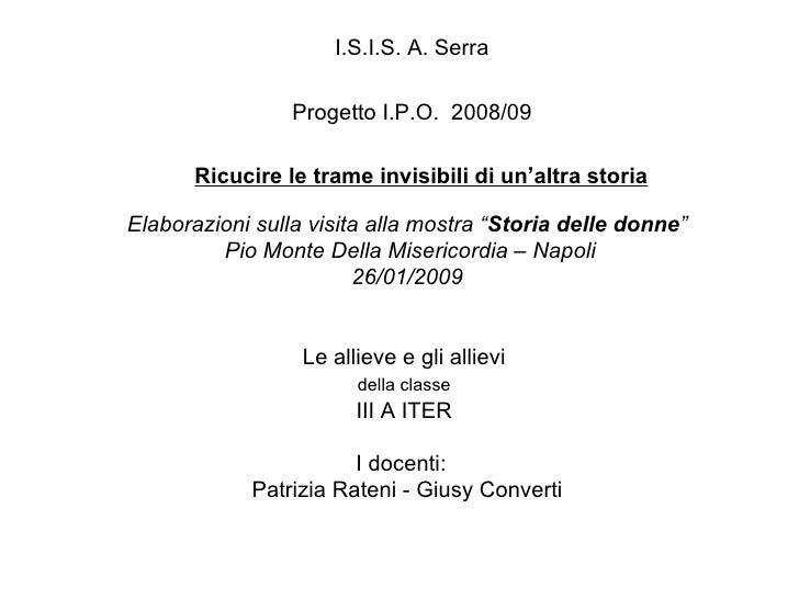"""Elaborazioni sulla visita alla mostra """" Storia delle donne """"  Pio Monte Della Misericordia – Napoli 26/01/2009 Le allieve ..."""