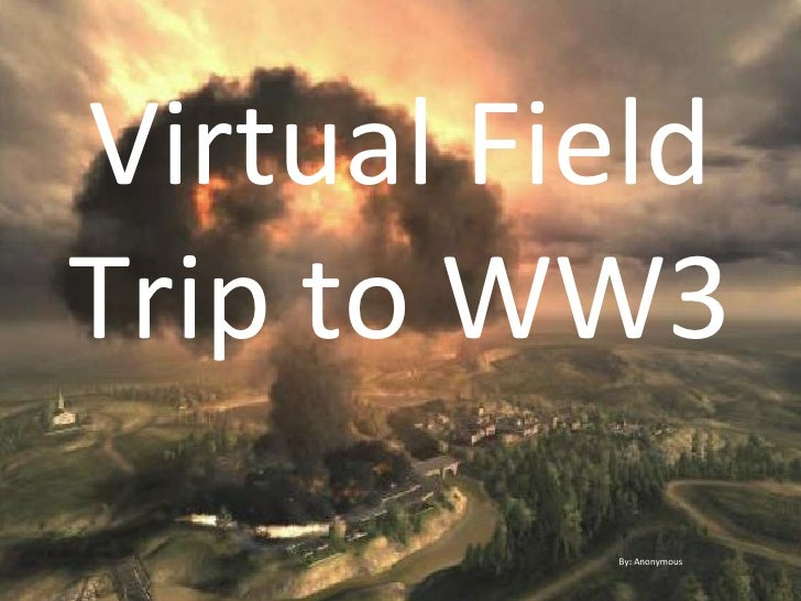 Virtual Field Trip to WW3 By: Anonymous