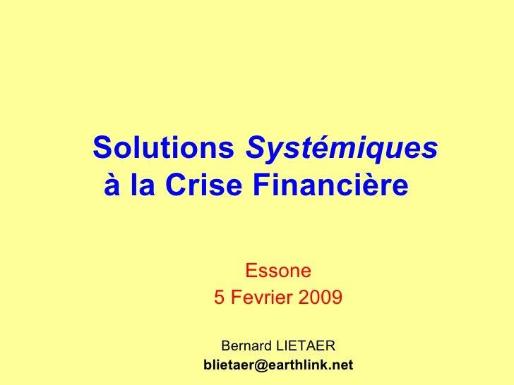 Solutions  Systémiques à la Crise Financière   Essone 5 Fevrier 2009 Bernard LIETAER [email_address]