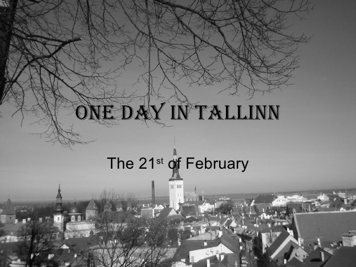 One day in Tallinn The 21 st  of February