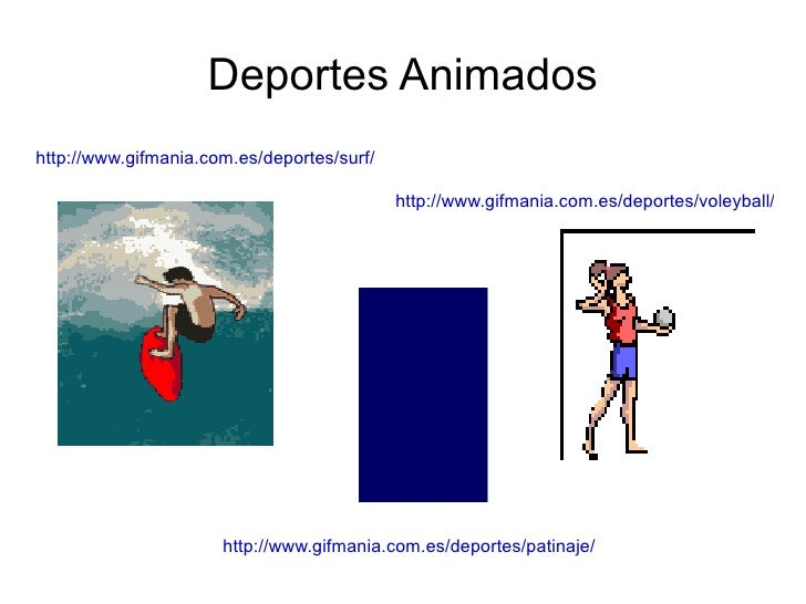 Deportes Animados http://www.gifmania.com.es/deportes/patinaje/ http://www.gifmania.com.es/deportes/surf/ http://www.gifma...