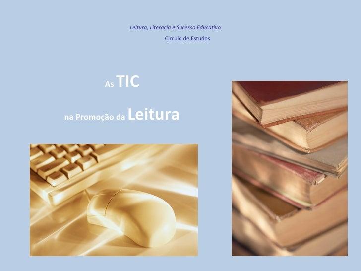 As  TIC na Promoção da  Leitura Leitura, Literacia e Sucesso Educativo Circulo de Estudos