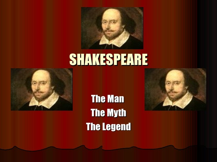SHAKESPEARE The Man  The Myth The Legend