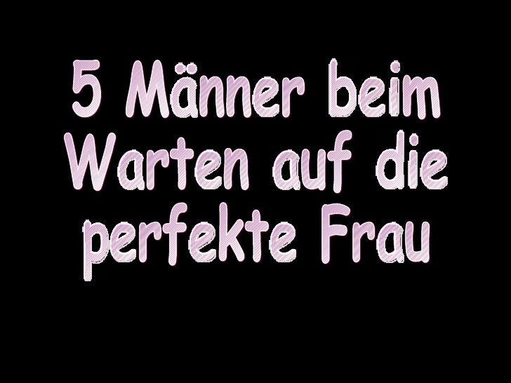 5 Männer beim Warten auf die perfekte Frau