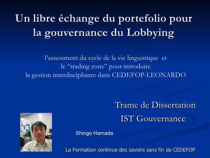 Un libre échange du portefolio pour  la gouvernance du Lobbying  Trame de Dissertation IST Gouvernance  Shingo Hamada  La ...