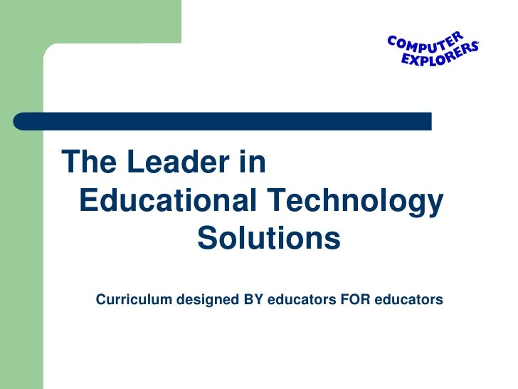 The Leader in  Educational Technology         Solutions   Curriculum designed BY educators FOR educators