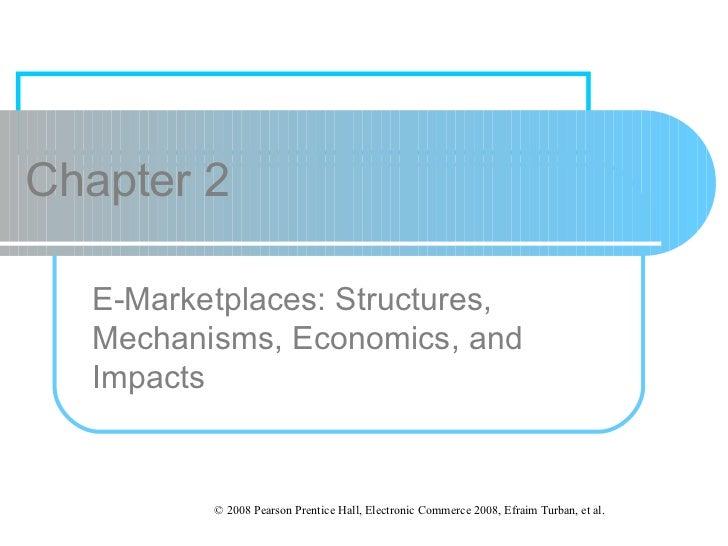 Chapter 2 E-Marketplaces: Structures, Mechanisms, Economics, and Impacts