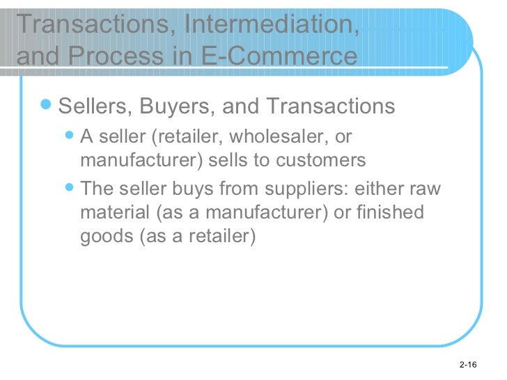 Transactions, Intermediation,  and Process in E-Commerce <ul><li>Sellers, Buyers, and Transactions </li></ul><ul><ul><li>A...