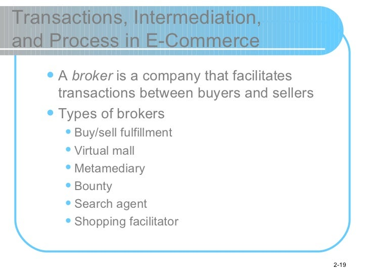 Transactions, Intermediation,  and Process in E-Commerce <ul><ul><li>A  broker  is a company that facilitates transactions...