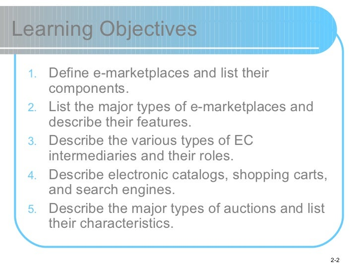 Learning Objectives <ul><li>Define e-marketplaces and list their components. </li></ul><ul><li>List the major types of e-m...