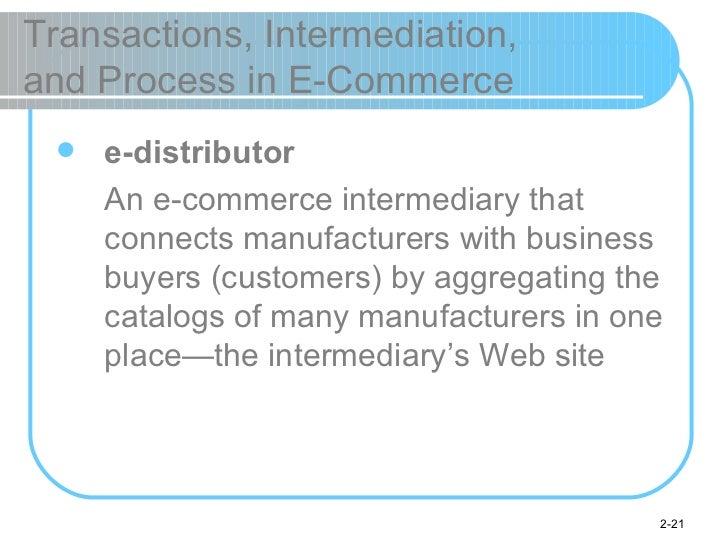 Transactions, Intermediation,  and Process in E-Commerce <ul><li>e-distributor </li></ul><ul><li>An e-commerce intermediar...