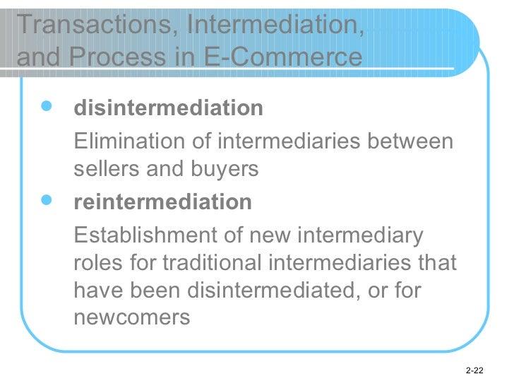 Transactions, Intermediation,  and Process in E-Commerce <ul><li>disintermediation </li></ul><ul><li>Elimination of interm...