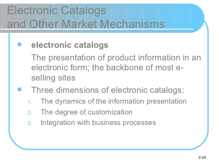 Electronic Catalogs  and Other Market Mechanisms <ul><li>electronic catalogs </li></ul><ul><li>The presentation of product...