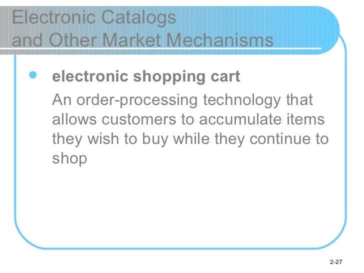 Electronic Catalogs  and Other Market Mechanisms <ul><li>electronic shopping cart </li></ul><ul><li>An order-processing te...